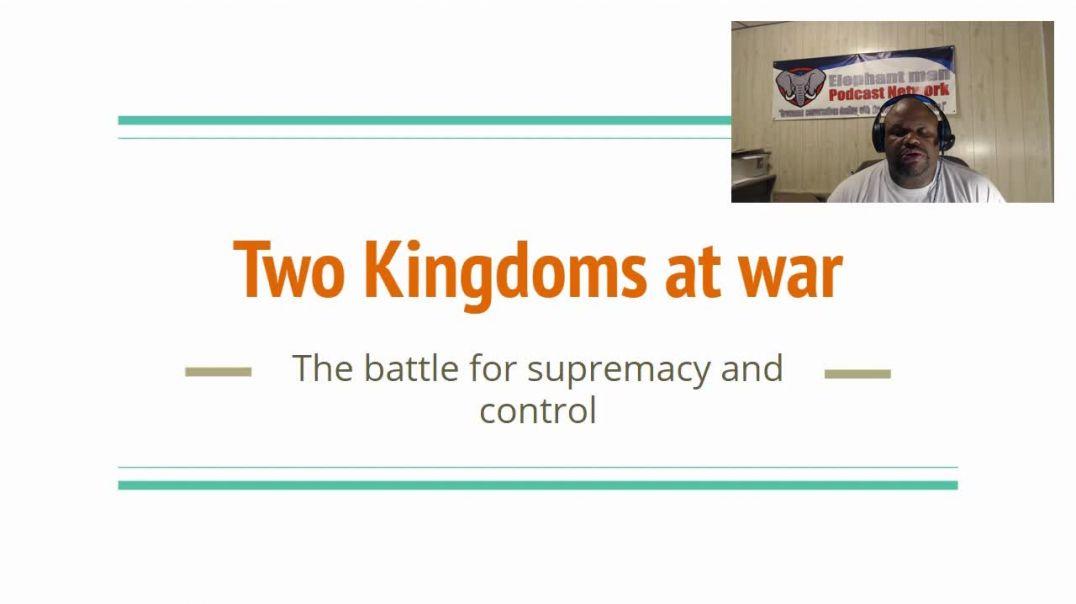 Two Kingdoms at war Part 2 of 2