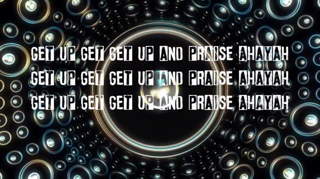 Get Up Praise Ahayah!