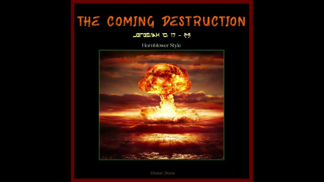 The Coming Destruction Remastered - Jeremiah 10 17 - 25 (Hornblower Style)