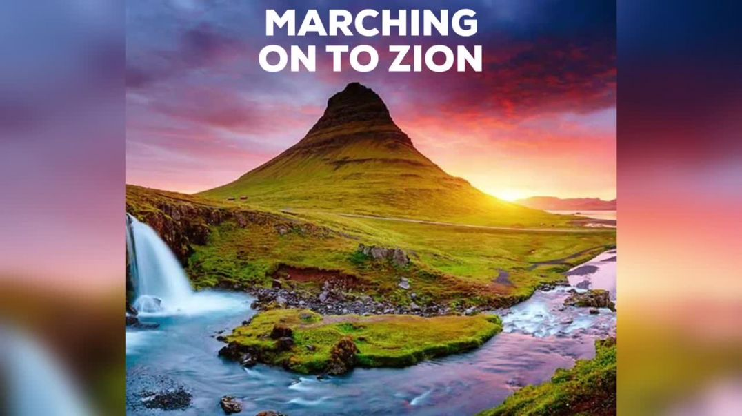 Marching on to Zion